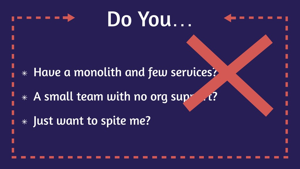 Do You… Have a monolith and few services? A sma...