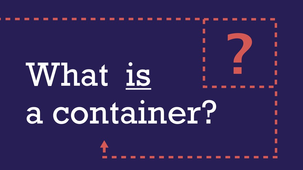 What is a container? ?