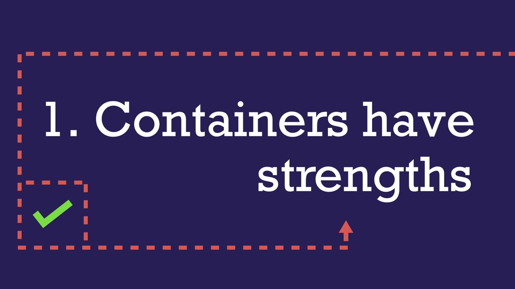 1. Containers have strengths