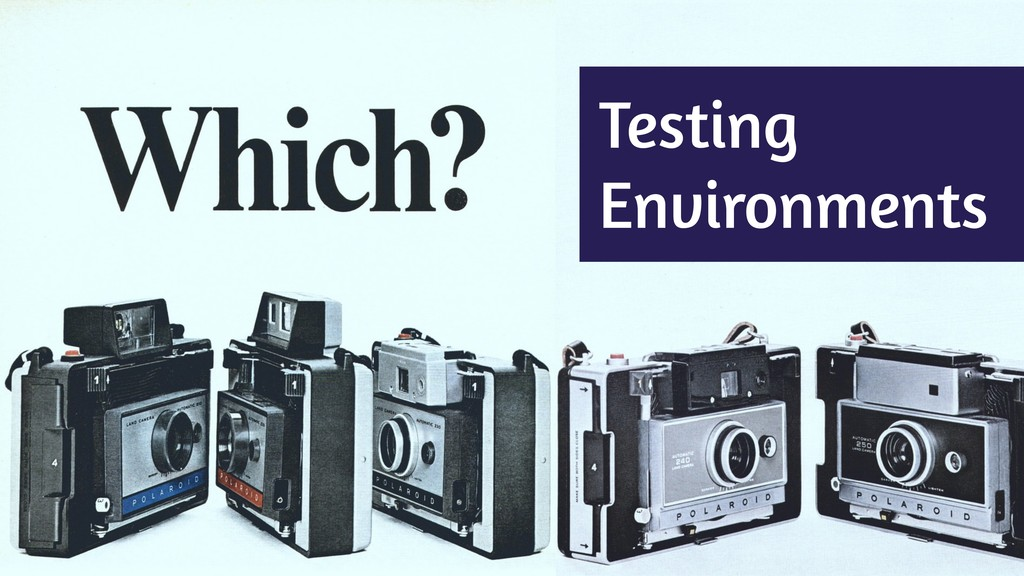 Testing Environments