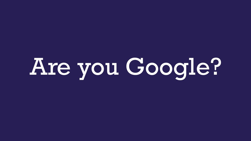 Are you Google?