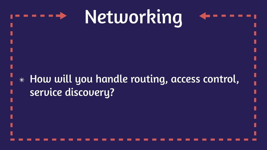 Networking How will you handle routing, access ...