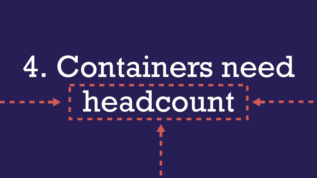 4. Containers need headcount