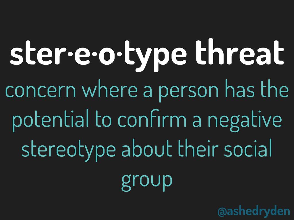 @ashedryden ster·e·o·type threat concern where ...
