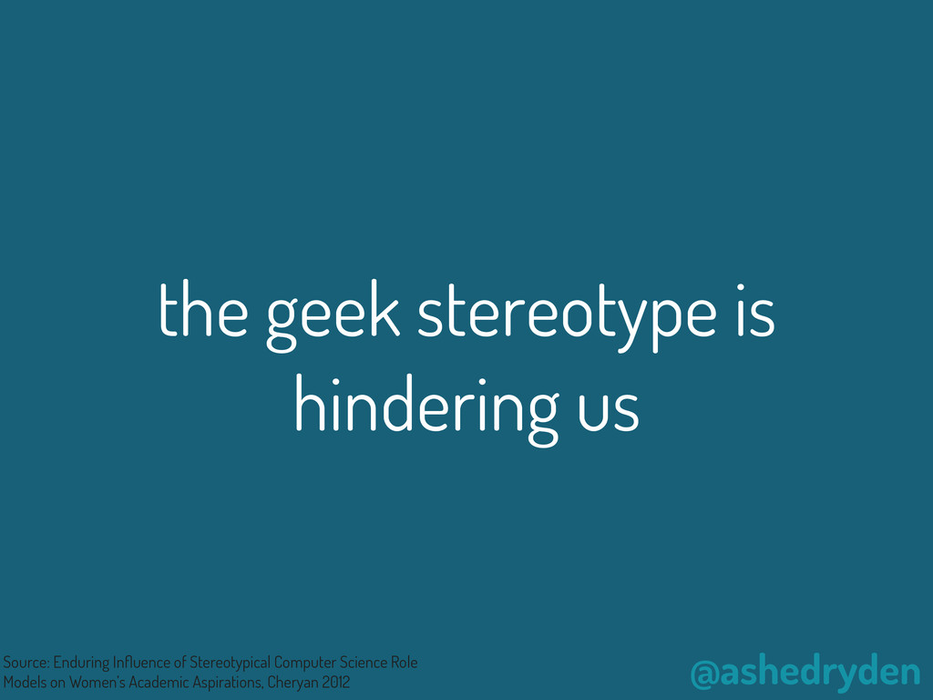 @ashedryden the geek stereotype is hindering us...