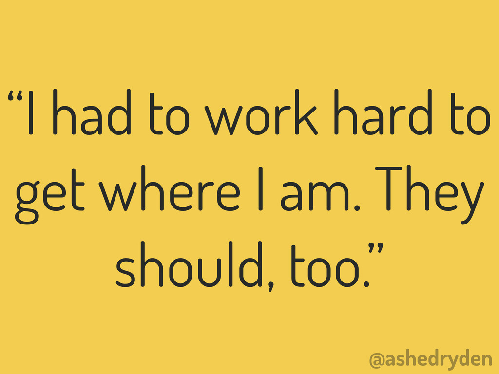"""@ashedryden """"I had to work hard to get where I ..."""