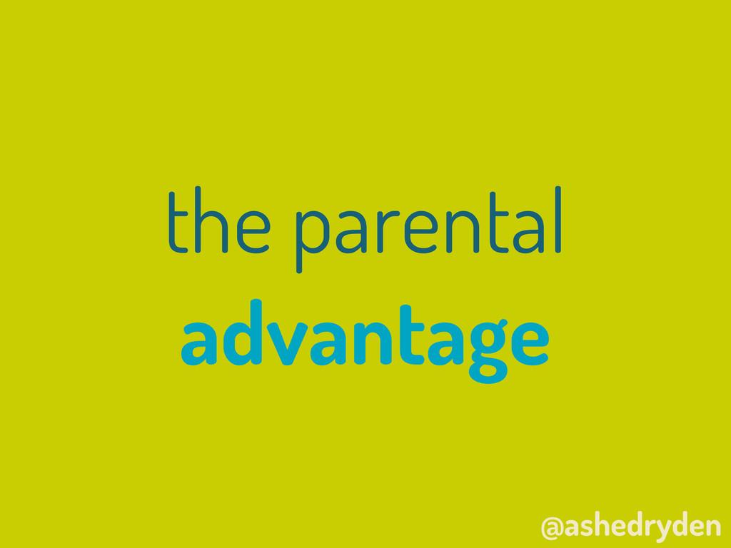 @ashedryden the parental advantage
