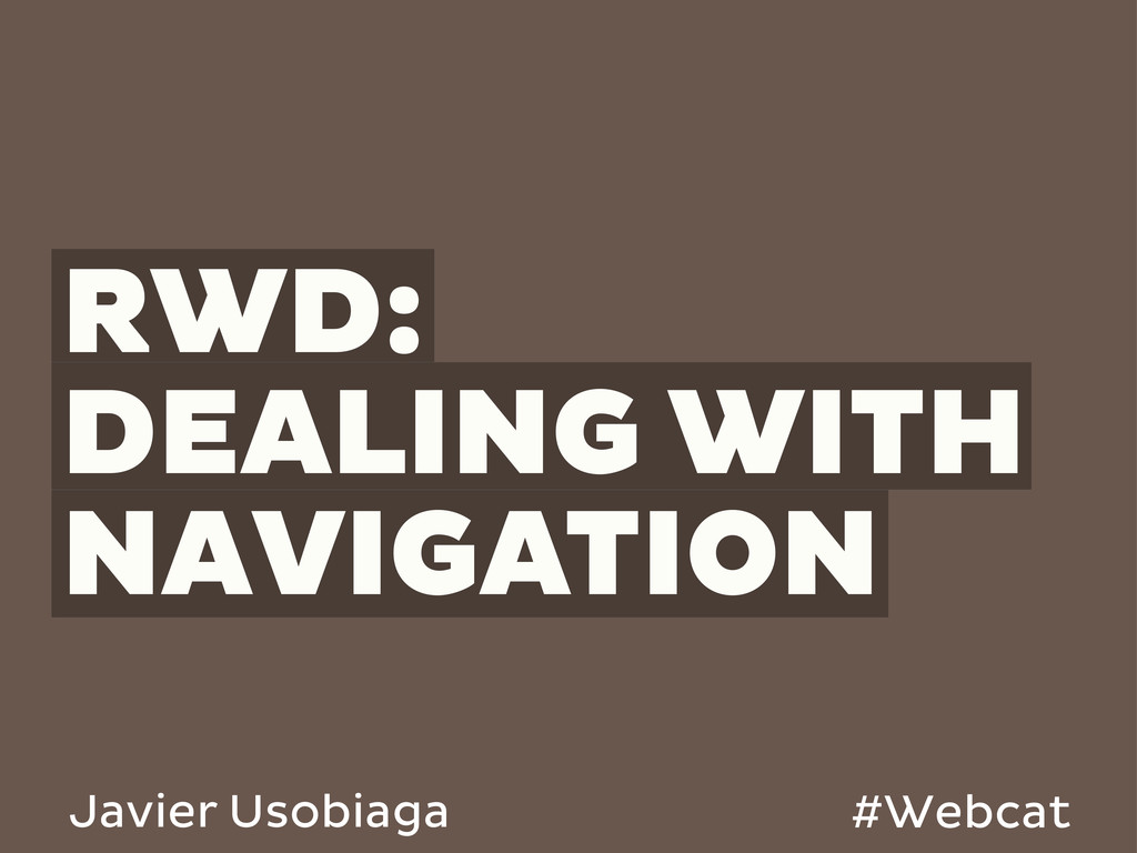 RWD: DEALING WITH NAVIGATION Javier Usobiaga #W...