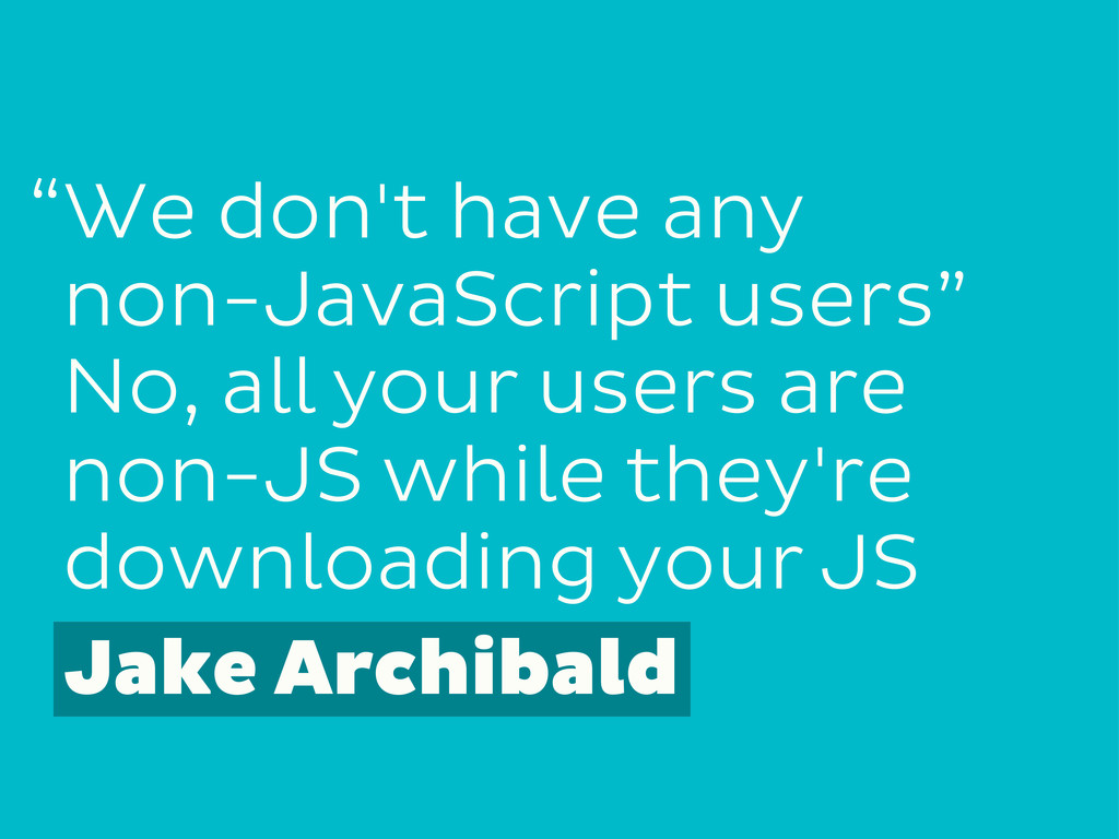 "We don't have any non-JavaScript users"" No, all..."