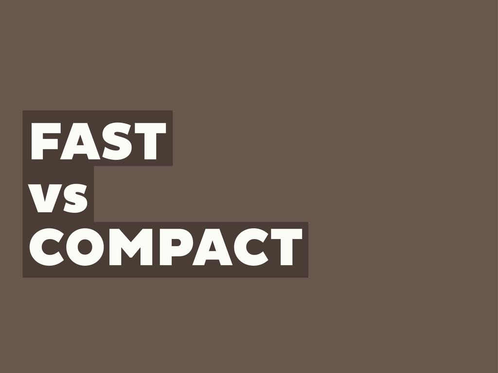 FAST vs COMPACT