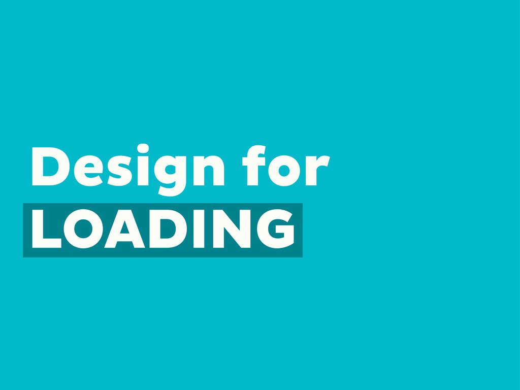 Design for LOADING