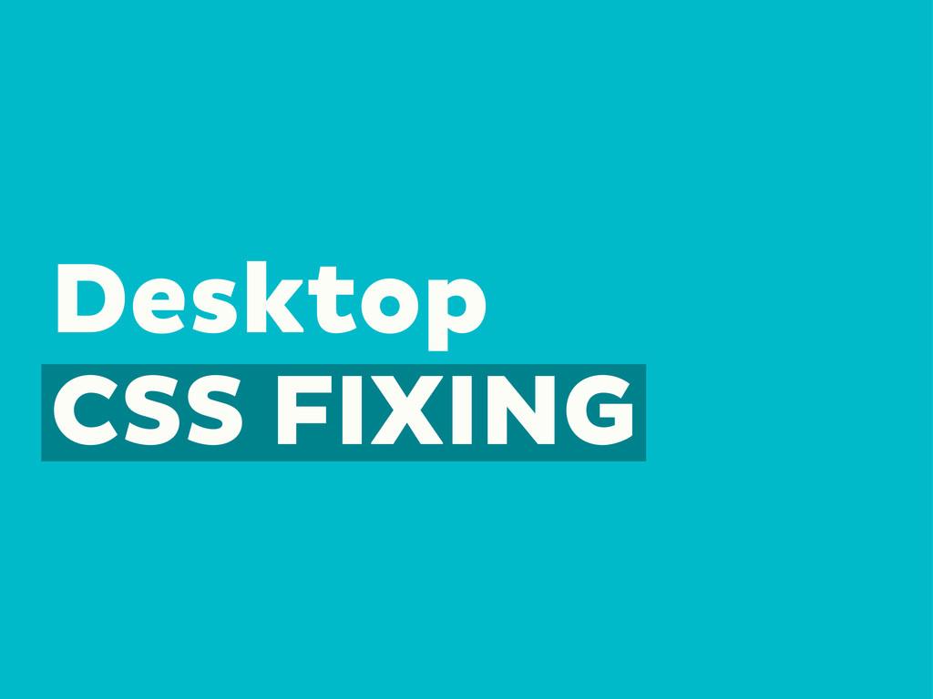 Desktop CSS FIXING