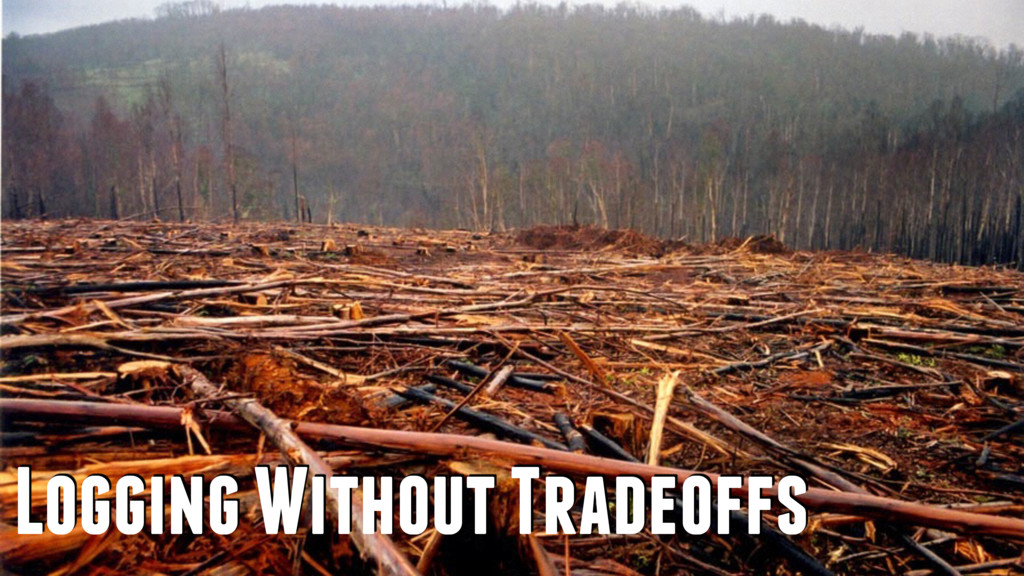 Logging Without Tradeoffs
