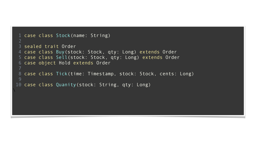 ! 1 case class Stock(name: String) 2 3 sealed t...