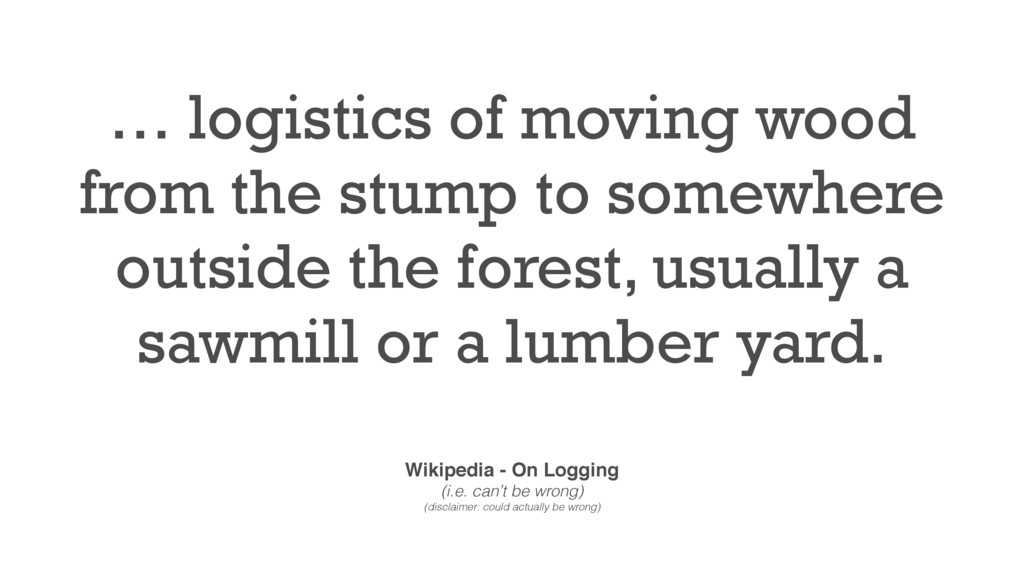 … logistics of moving wood from the stump to so...