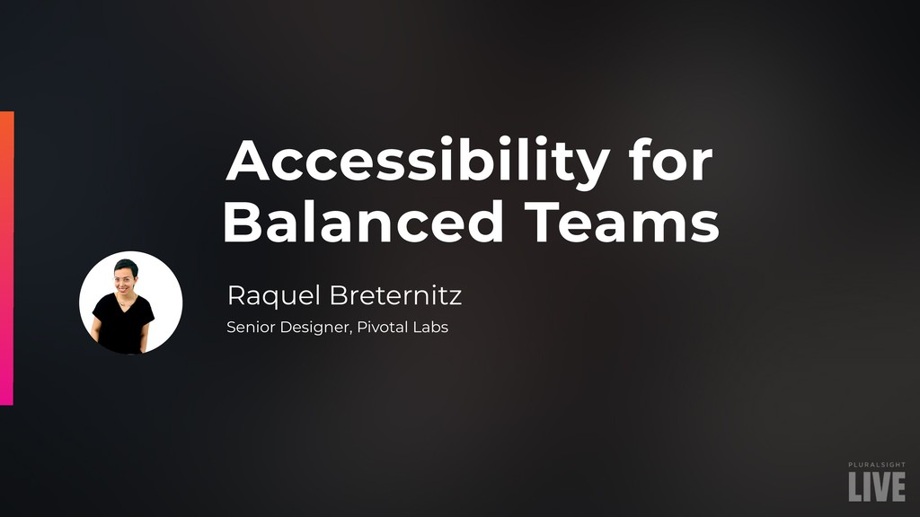 Accessibility for Balanced Teams Raquel Bretern...
