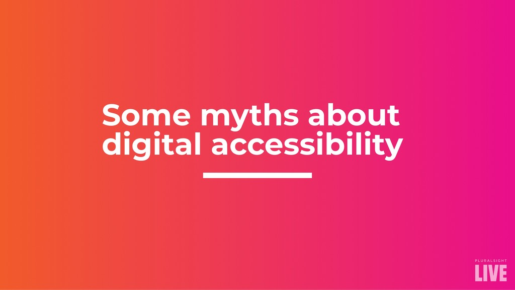 Some myths about digital accessibility