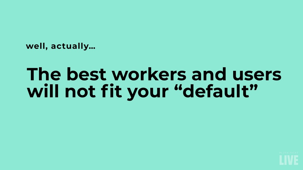 "The best workers and users will not fit your ""d..."