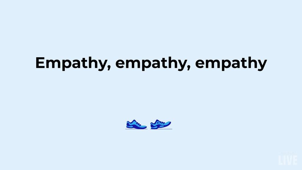 Empathy, empathy, empathy