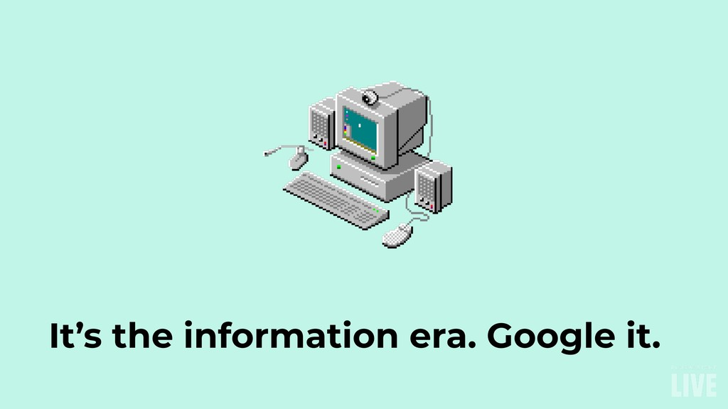 It's the information era. Google it.