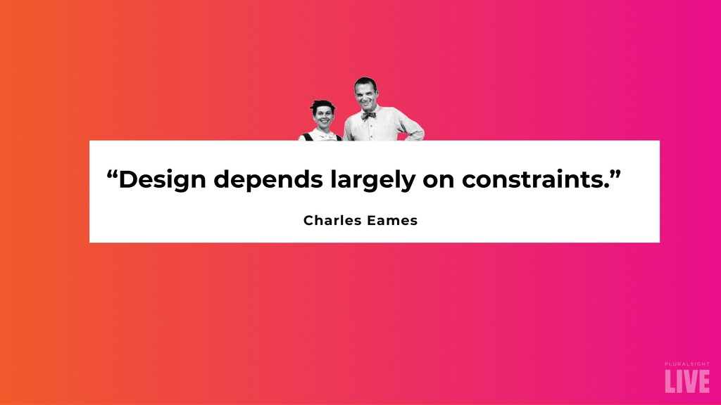 """Design depends largely on constraints."" Charle..."