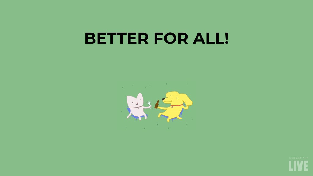 BETTER FOR ALL!