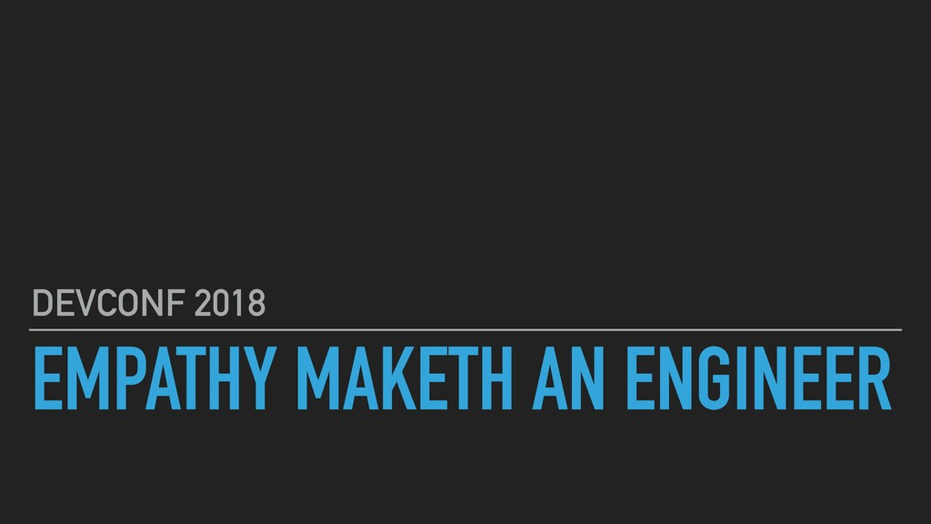 EMPATHY MAKETH AN ENGINEER DEVCONF 2018