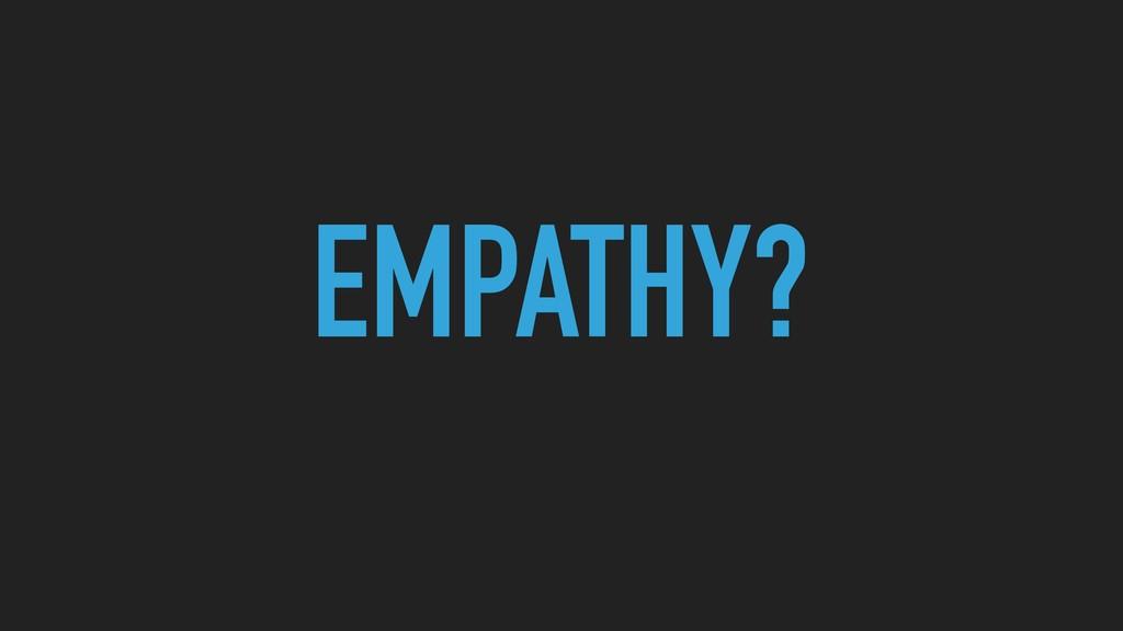 EMPATHY?