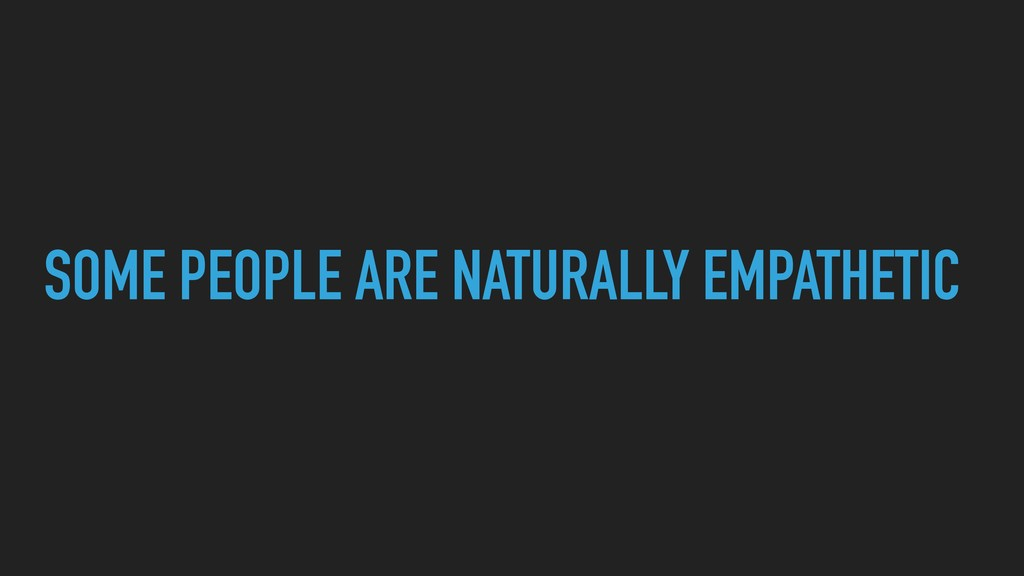 SOME PEOPLE ARE NATURALLY EMPATHETIC