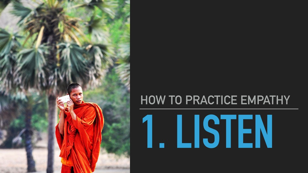 1. LISTEN HOW TO PRACTICE EMPATHY
