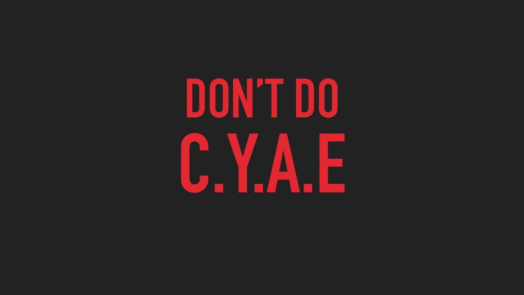 DON'T DO C.Y.A.E