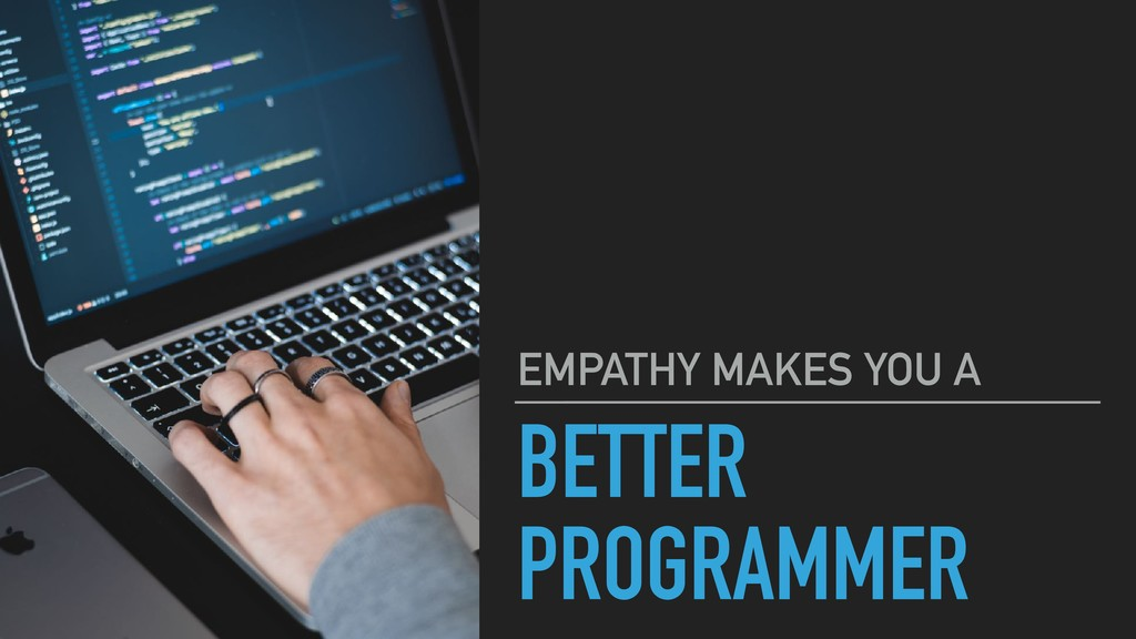 BETTER PROGRAMMER EMPATHY MAKES YOU A