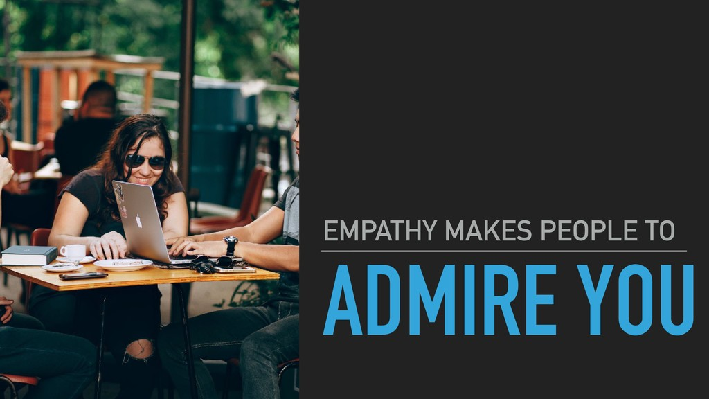 ADMIRE YOU EMPATHY MAKES PEOPLE TO