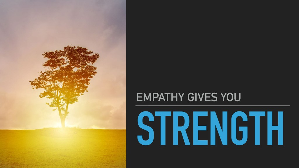 STRENGTH EMPATHY GIVES YOU