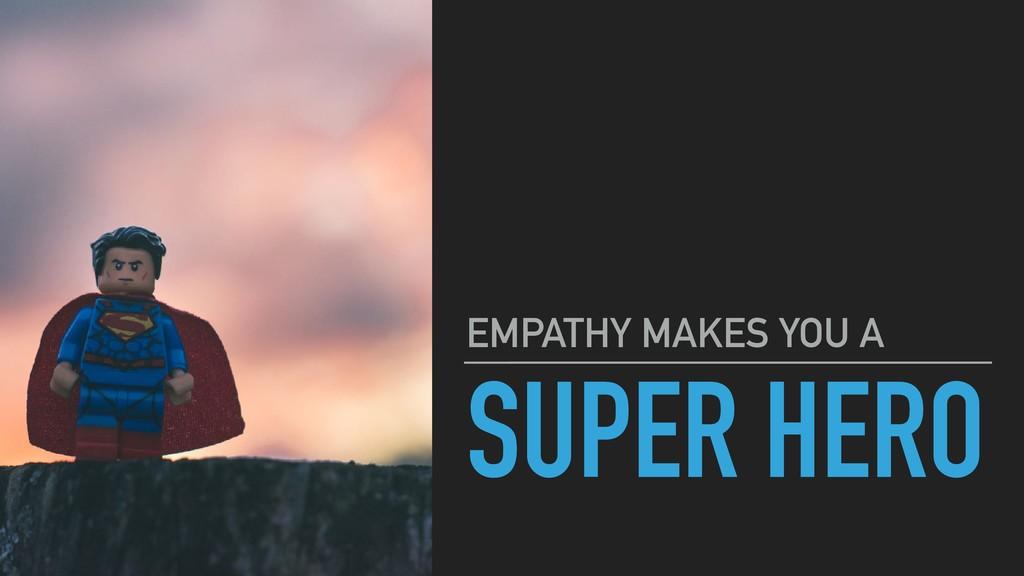 SUPER HERO EMPATHY MAKES YOU A