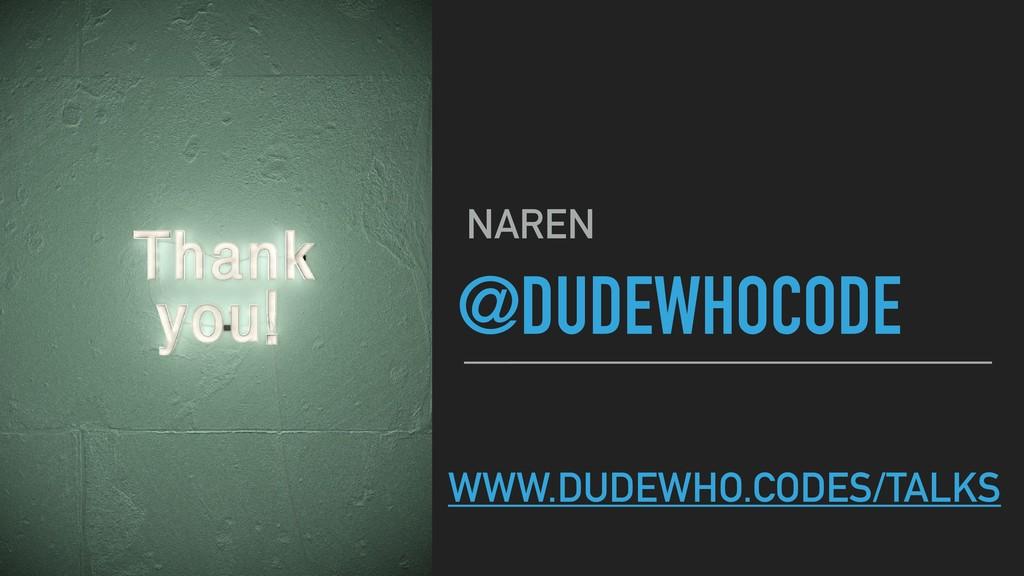 @DUDEWHOCODE NAREN WWW.DUDEWHO.CODES/TALKS