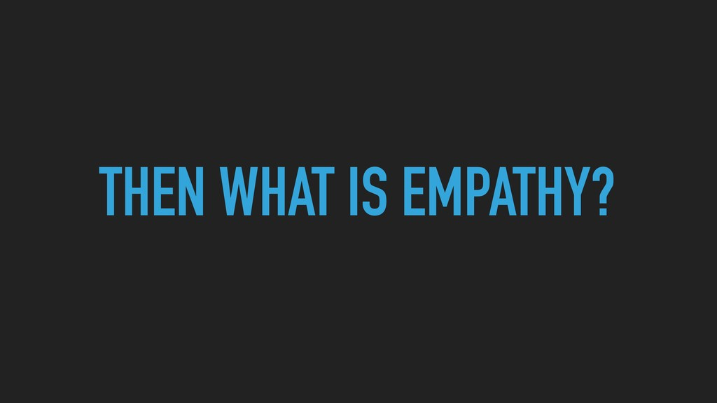 THEN WHAT IS EMPATHY?