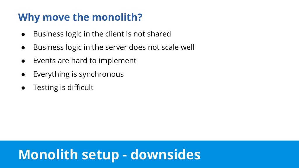 Monolith setup - downsides Why move the monolit...