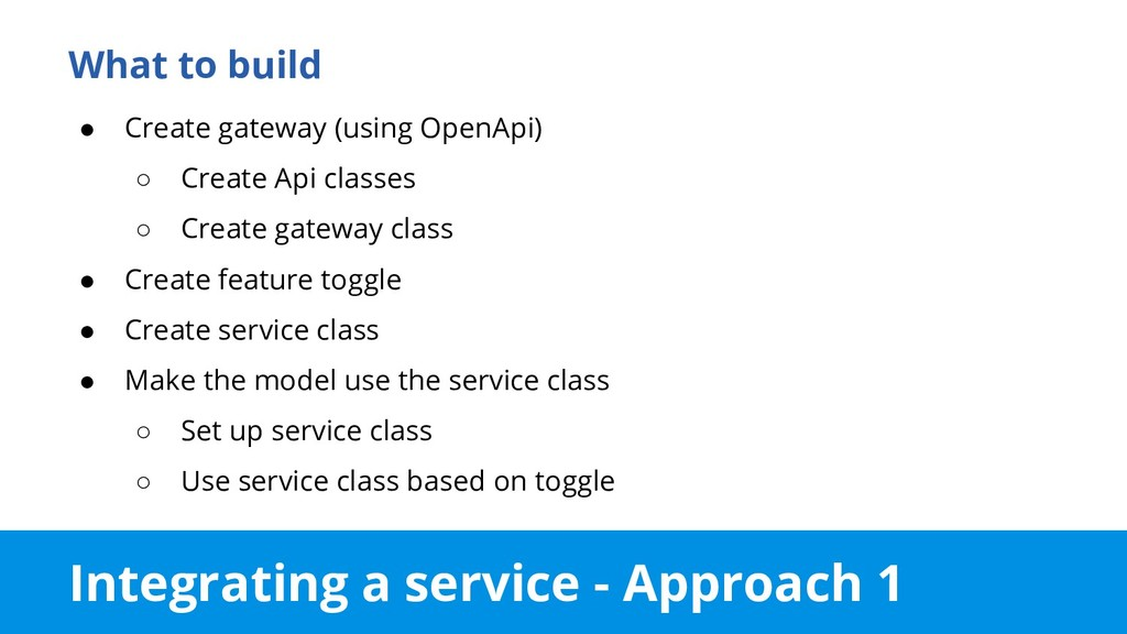 Integrating a service - Approach 1 What to buil...