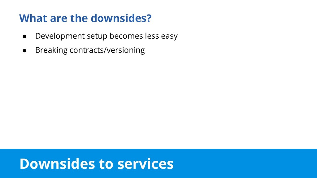 Downsides to services What are the downsides? ●...