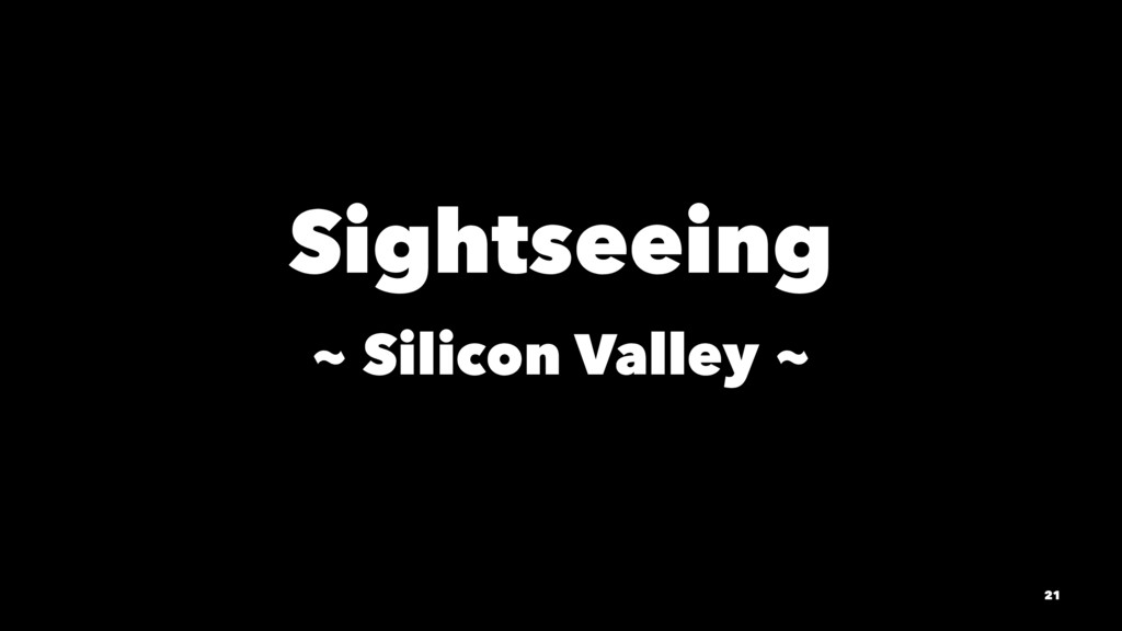 Sightseeing ~ Silicon Valley ~ 21