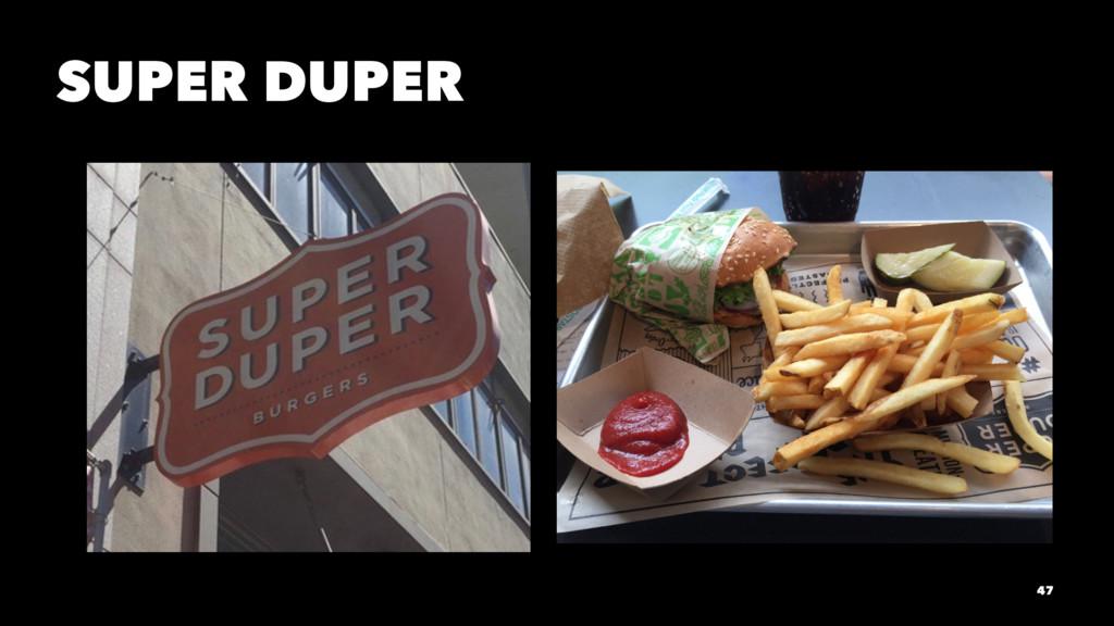 SUPER DUPER 47