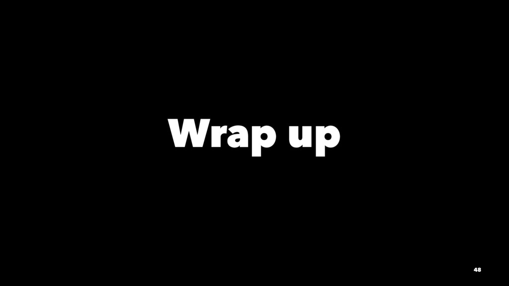 Wrap up 48