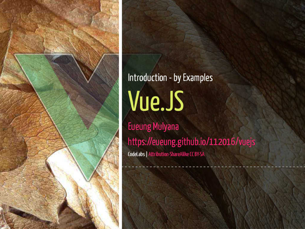 1 / 48 Introduction - by Examples Vue.JS Eueung...