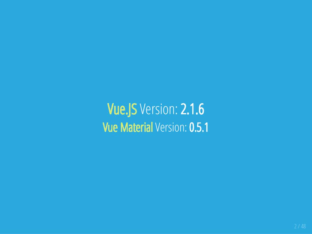 Vue.JS Version: 2.1.6 Vue Material Version: 0.5...