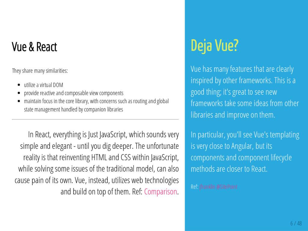 6 / 48 Vue & React They share many similarities...