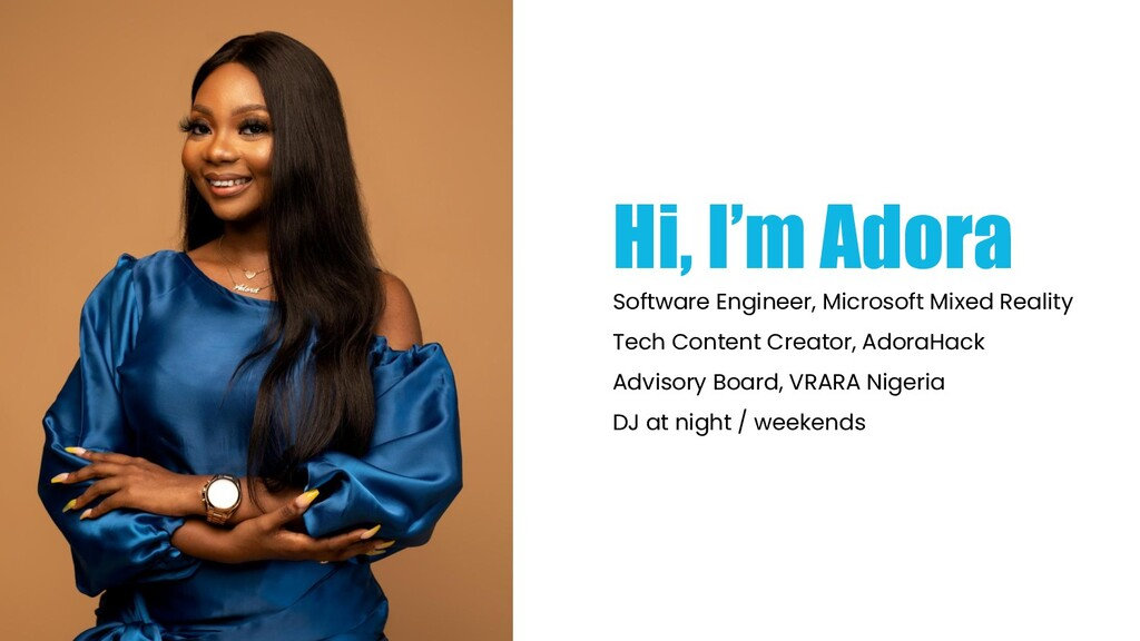 Hi, I'm Adora Software Engineer, Microsoft Mixe...