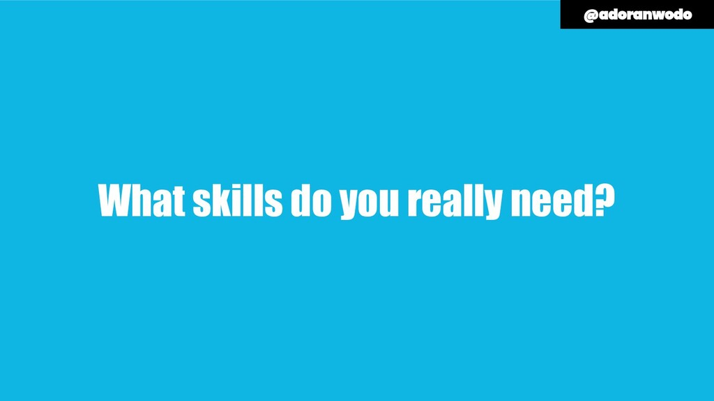 What skills do you really need?