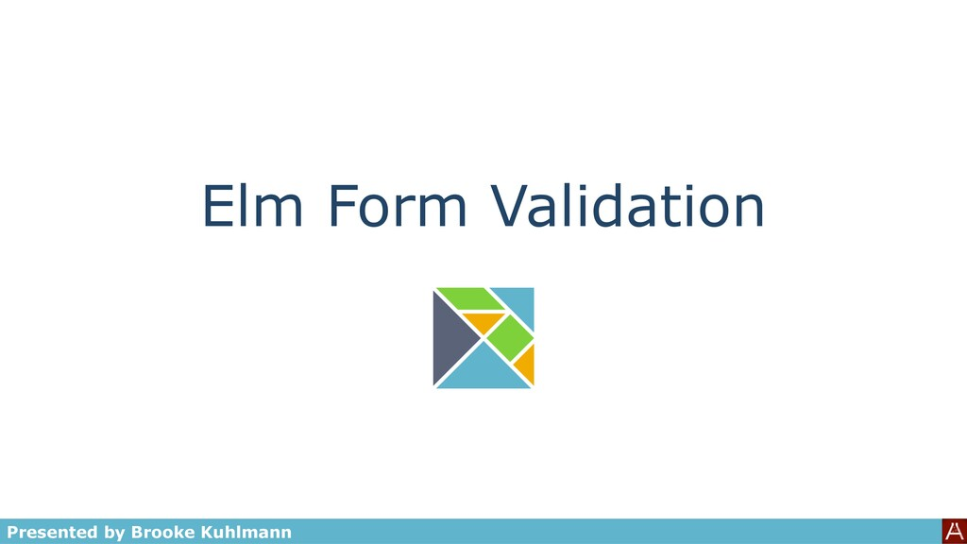 Elm Form Validation Presented by Brooke Kuhlmann
