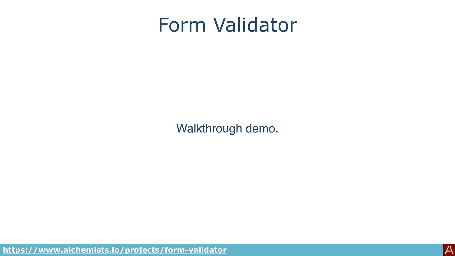 Form Validator Walkthrough demo. https://www.al...